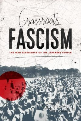 Columbia University Press: Grassroots Fascism, Yoshimi Yoshiaki
