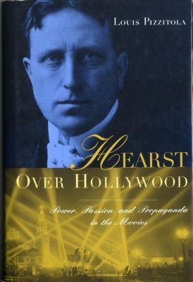 Columbia University Press: Hearst Over Hollywood, Louis Pizzitola