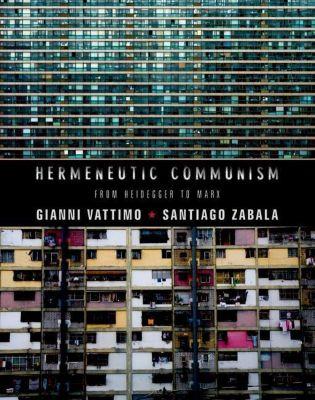 Columbia University Press: Hermeneutic Communism, Gianni Vattimo, Santiago Zabala