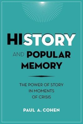 Columbia University Press: History and Popular Memory, Paul A Cohen