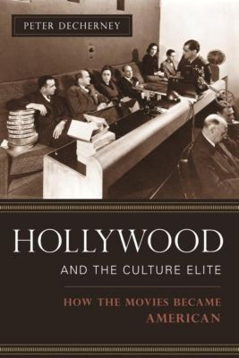 Columbia University Press: Hollywood and the Culture Elite, Peter Decherney