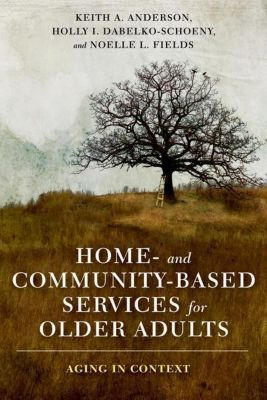 Columbia University Press: Home- and Community-Based Services for Older Adults, Keith Anderson, Holly Dabelko-Schoeny, Noelle Fields