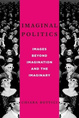 Columbia University Press: Imaginal Politics, Chiara Bottici