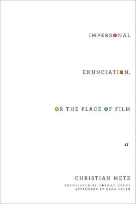 Columbia University Press: Impersonal Enunciation, or the Place of Film, Christian Metz