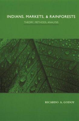 Columbia University Press: Indians, Markets, and Rainforests, Ricardo Godoy