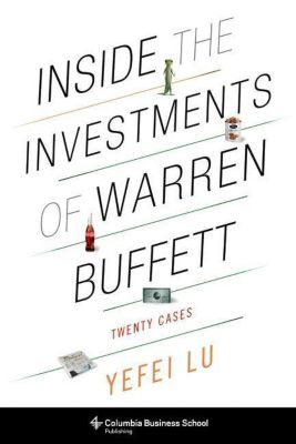 Columbia University Press: Inside the Investments of Warren Buffett, Yefei Lu