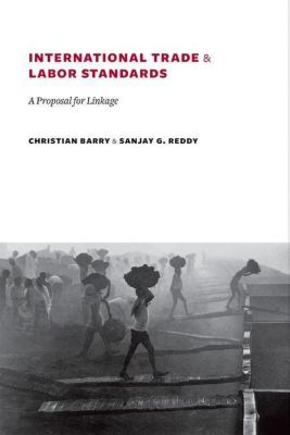 Columbia University Press: International Trade and Labor Standards, Christian Barry, Sanjay Reddy