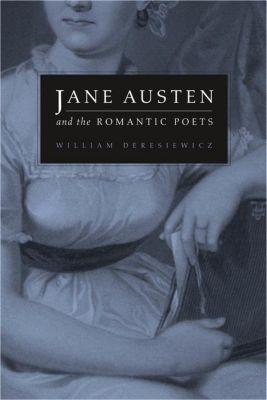 Columbia University Press: Jane Austen and the Romantic Poets, William Deresiewicz