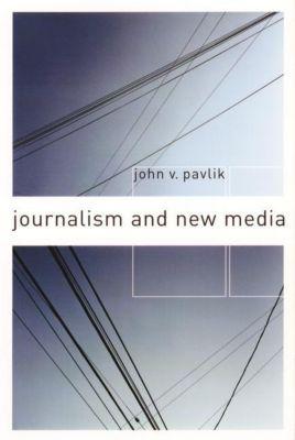 Columbia University Press: Journalism and New Media, John V. Pavlik