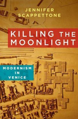 Columbia University Press: Killing the Moonlight, Jennifer Scappettone