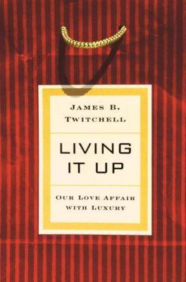 Columbia University Press: Living It Up, James B. Twitchell
