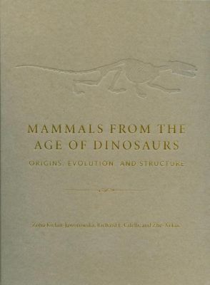 Columbia University Press: Mammals from the Age of Dinosaurs, Richard L. Cifelli, Zhe-XI Luo, Zofia Kielan-Jaworowska