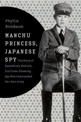 Columbia University Press: Manchu Princess, Japanese Spy, Phyllis Birnbaum