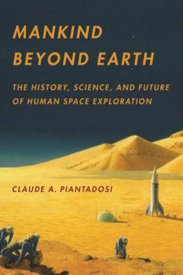 Columbia University Press: Mankind Beyond Earth, Claude A. Piantadosi