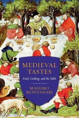Columbia University Press: Medieval Tastes, Massimo Montanari, Beth Archer Brombert
