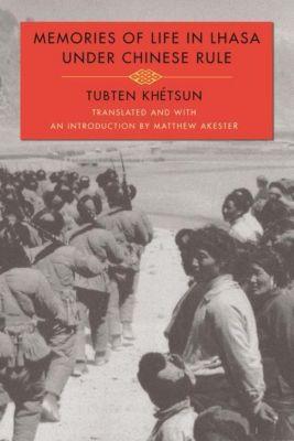 Columbia University Press: Memories of Life in Lhasa Under Chinese Rule, Tubten Khétsun