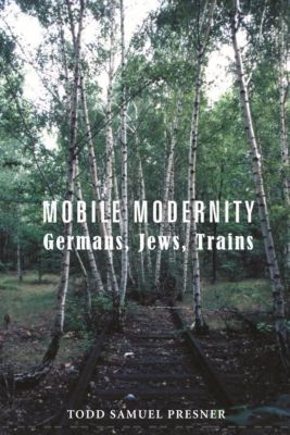 Columbia University Press: Mobile Modernity, Todd S Presner