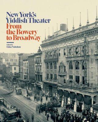 Columbia University Press: New York's Yiddish Theater, Museum of the City of New York, Edna Nahshon