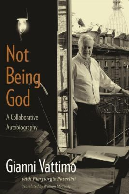 Columbia University Press: Not Being God, Gianni Vattimo