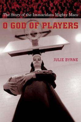 Columbia University Press: O God of Players, Julie Byrne