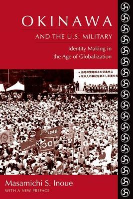 Columbia University Press: Okinawa and the U.S. Military, Masamichi S. Inoue