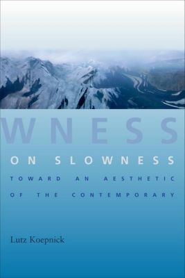Columbia University Press: On Slowness, Lutz Koepnick