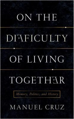 Columbia University Press: On the Difficulty of Living Together, Manuel Cruz
