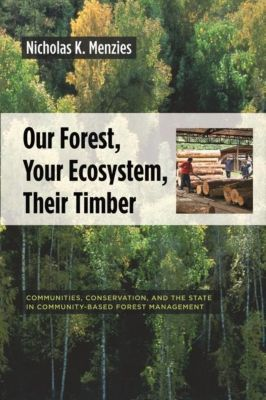 Columbia University Press: Our Forest, Your Ecosystem, Their Timber, Nicholas K. Menzies