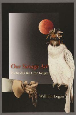 Columbia University Press: Our Savage Art, William Logan
