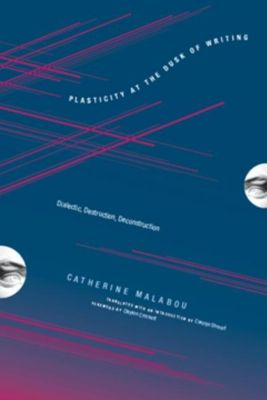 Columbia University Press: Plasticity at the Dusk of Writing, Catherine Malabou