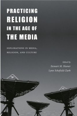 Columbia University Press: Practicing Religion in the Age of the Media