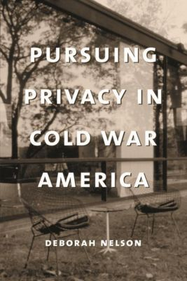 Columbia University Press: Pursuing Privacy in Cold War America, Deborah Nelson