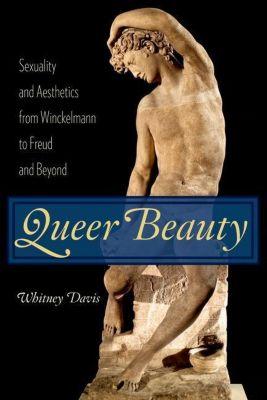 Columbia University Press: Queer Beauty, Whitney Davis