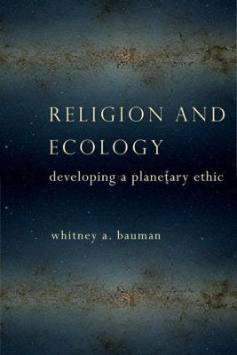 Columbia University Press: Religion and Ecology, Whitney A. Bauman