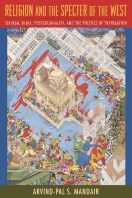 Columbia University Press: Religion and the Specter of the West, Arvind-Pal S. Mandair