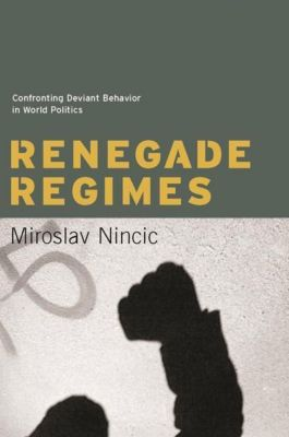 Columbia University Press: Renegade Regimes, Miroslav Nincic