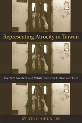 Columbia University Press: Representing Atrocity in Taiwan, Sylvia Li-chun Lin