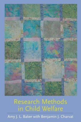 Columbia University Press: Research Methods in Child Welfare, Amy J. L. Baker, Benjamin S. Charvat