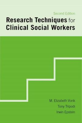 Columbia University Press: Research Techniques for Clinical Social Workers, Elizabeth M. Vonk, Irwin Epstein, Tony Tripodi