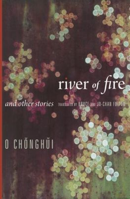 Columbia University Press: River of Fire and Other Stories, O. Chong-Hui