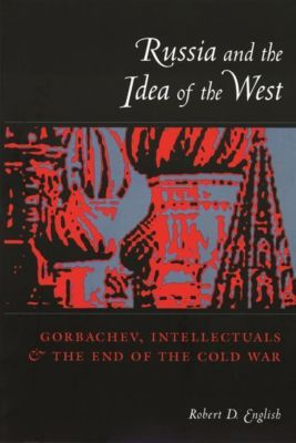 Columbia University Press: Russia and the Idea of the West, Robert English