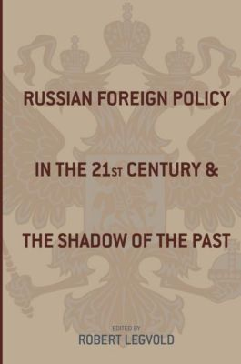 Columbia University Press: Russian Foreign Policy in the Twenty-first Century and the Shadow of the Past
