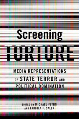 Columbia University Press: Screening Torture, Michael Flynn, Fabiola Salek