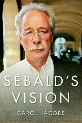 Columbia University Press: Sebald's Vision, Carol Jacobs