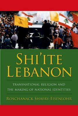 Columbia University Press: Shi'ite Lebanon, Roschanack Shaery-Eisenlohr