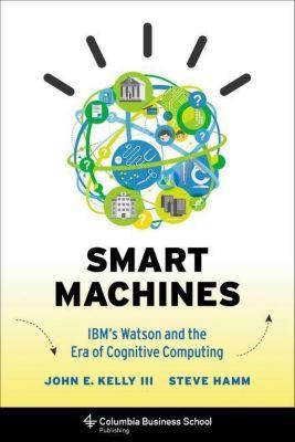 Columbia University Press: Smart Machines, Steve Hamm, John E. Kelly III