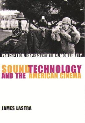 Columbia University Press: Sound Technology and the American Cinema, James Lastra