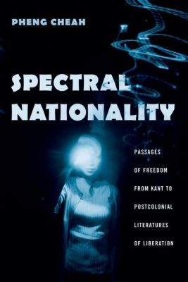Columbia University Press: Spectral Nationality, Pheng Cheah