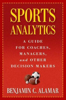 Columbia University Press: Sports Analytics, Benjamin C. Alamar