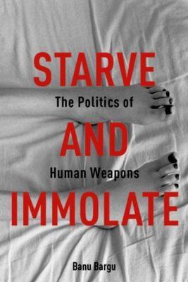 Columbia University Press: Starve and Immolate, Banu Bargu